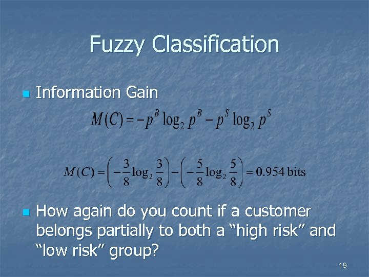 Fuzzy Classification n n Information Gain How again do you count if a customer