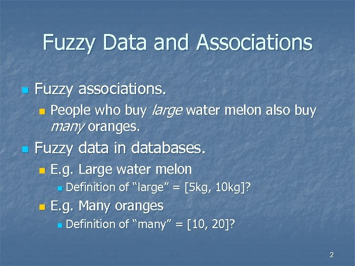 Fuzzy Data and Associations n Fuzzy associations. n n People who buy large water