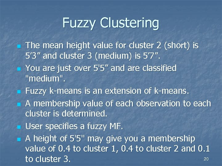 Fuzzy Clustering n n n The mean height value for cluster 2 (short) is
