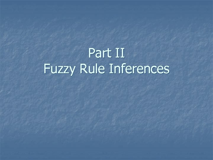 Part II Fuzzy Rule Inferences