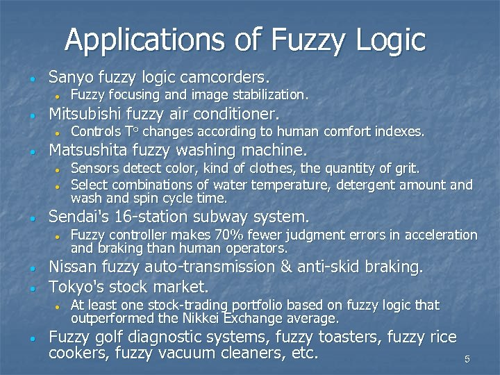 Applications of Fuzzy Logic · Sanyo fuzzy logic camcorders. · · Mitsubishi fuzzy air