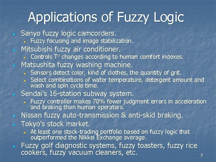Applications of Fuzzy Logic · Sanyo fuzzy logic camcorders. · · Mitsubishi fuzzy air