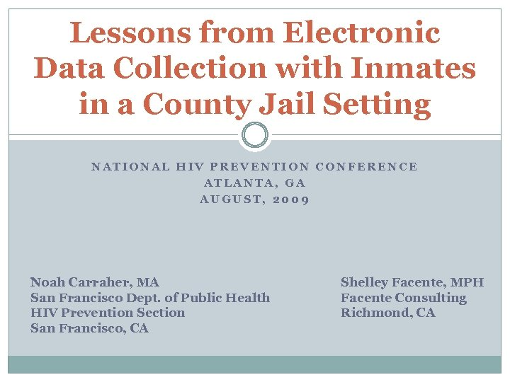 Lessons from Electronic Data Collection with Inmates in a County Jail Setting NATIONAL HIV