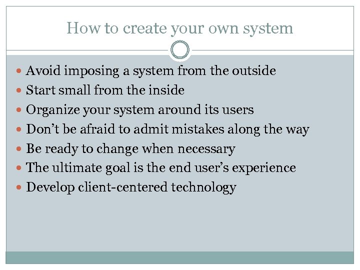 How to create your own system Avoid imposing a system from the outside Start