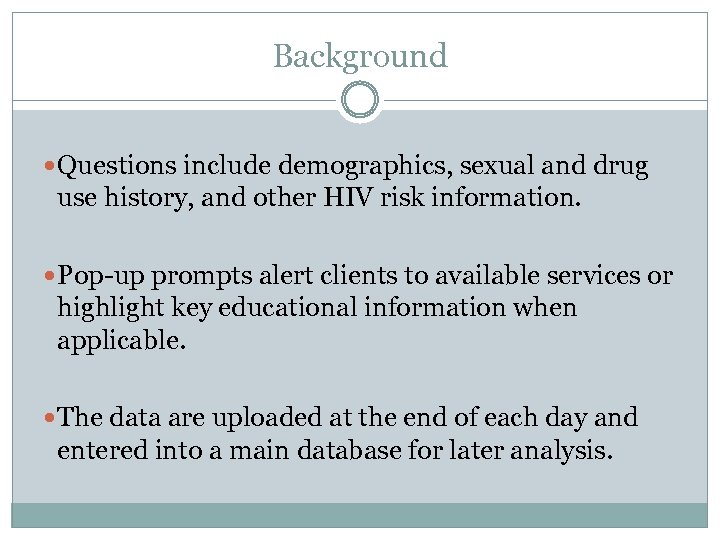 Background Questions include demographics, sexual and drug use history, and other HIV risk information.