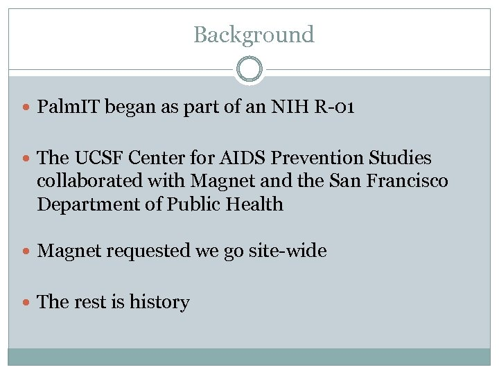 Background Palm. IT began as part of an NIH R-01 The UCSF Center for