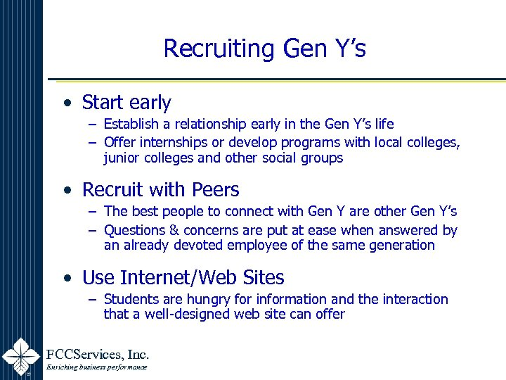 Recruiting Gen Y's • Start early – Establish a relationship early in the Gen