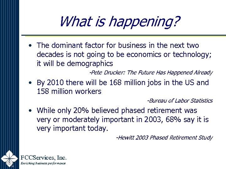 What is happening? • The dominant factor for business in the next two decades