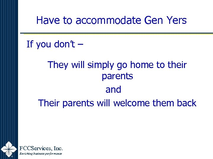 Have to accommodate Gen Yers If you don't – They will simply go home