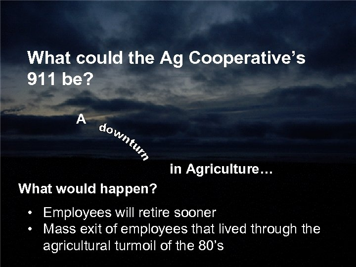 What could the Ag Cooperative's 911 be? A in Agriculture… What would happen? •