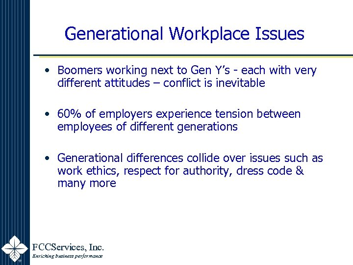 Generational Workplace Issues • Boomers working next to Gen Y's - each with very
