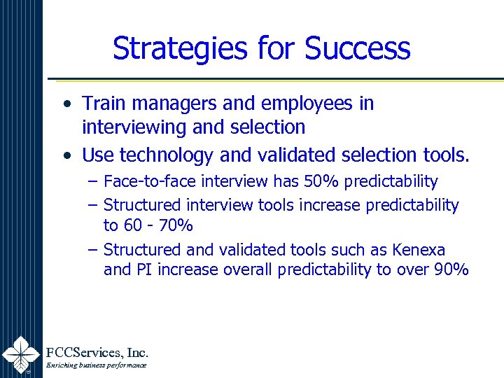 Strategies for Success • Train managers and employees in interviewing and selection • Use