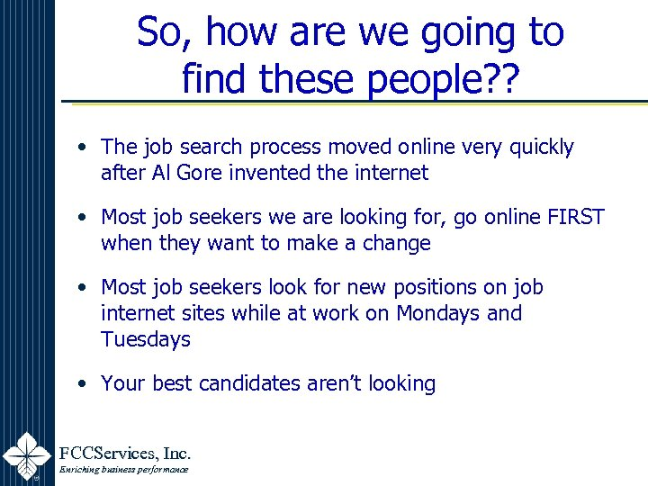 So, how are we going to find these people? ? • The job search