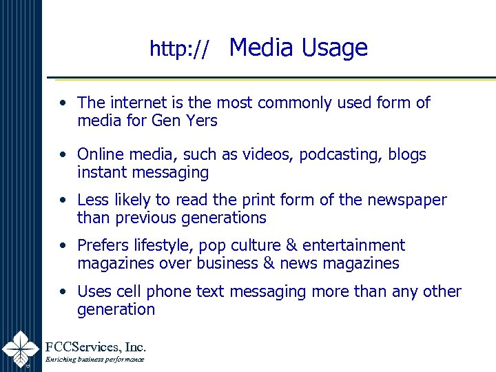 http: // Media Usage • The internet is the most commonly used form of