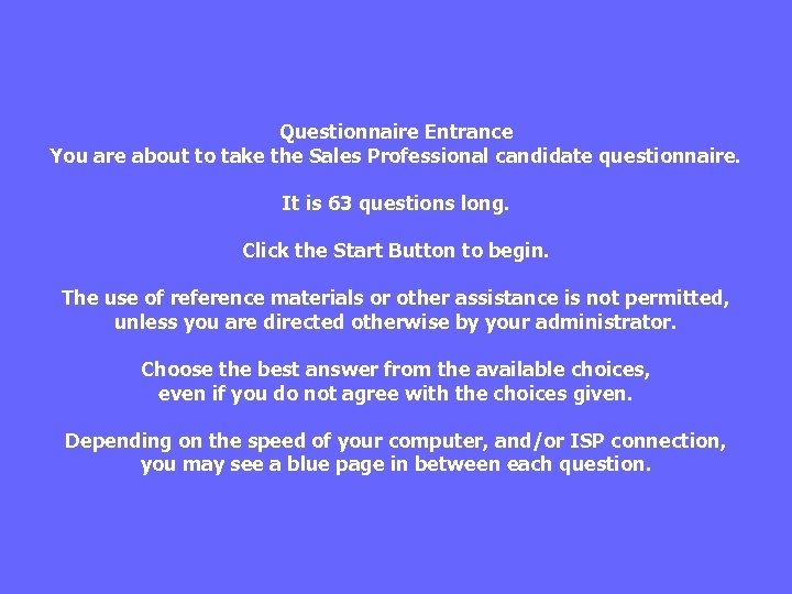 Questionnaire Entrance You are about to take the Sales Professional candidate questionnaire. It is