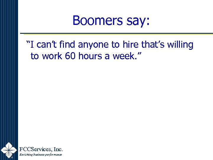 """Boomers say: """"I can't find anyone to hire that's willing to work 60 hours"""