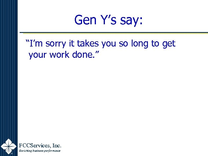 """Gen Y's say: """"I'm sorry it takes you so long to get your work"""