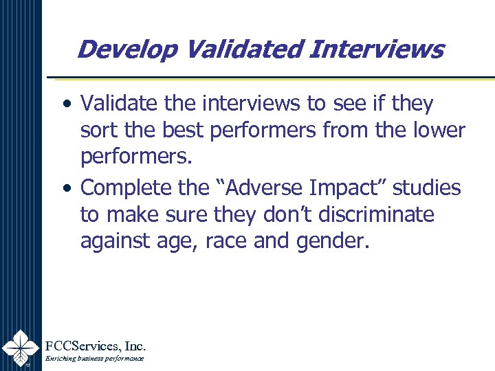 Develop Validated Interviews • Validate the interviews to see if they sort the best
