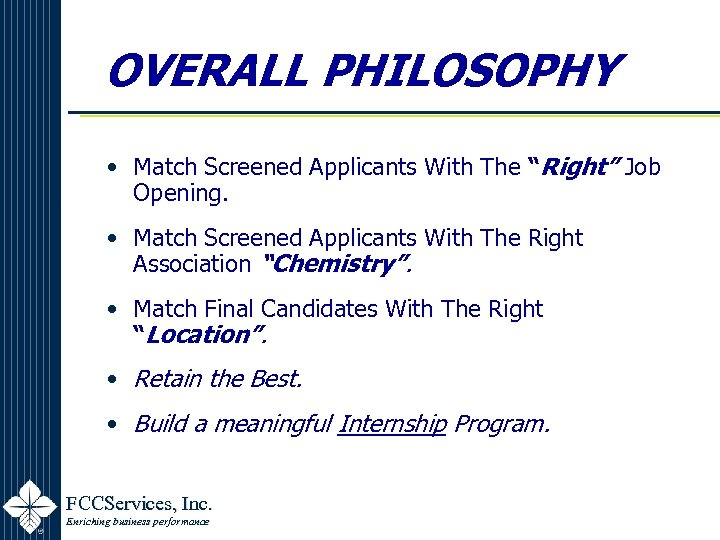 """OVERALL PHILOSOPHY • Match Screened Applicants With The """"Right"""" Job Opening. • Match Screened"""