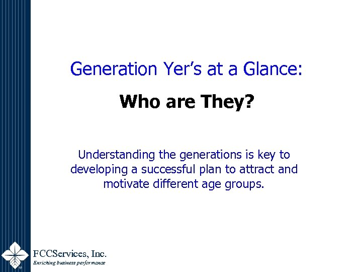 Generation Yer's at a Glance: Who are They? Understanding the generations is key to