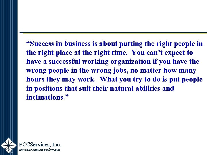 """""""Success in business is about putting the right people in the right place at"""