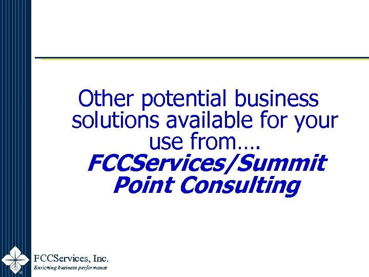 Other potential business solutions available for your use from…. FCCServices/Summit Point Consulting FCCServices, Inc.