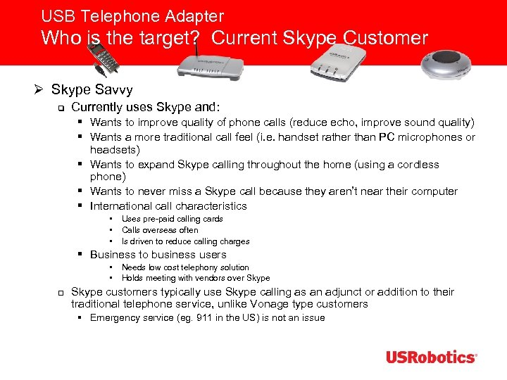 USB Telephone Adapter Who is the target? Current Skype Customer Ø Skype Savvy q