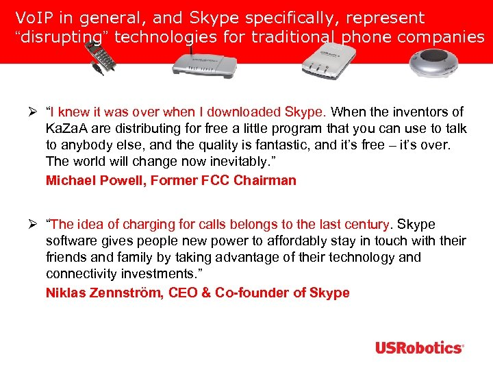 """Vo. IP in general, and Skype specifically, represent """"disrupting"""" technologies for traditional phone companies"""
