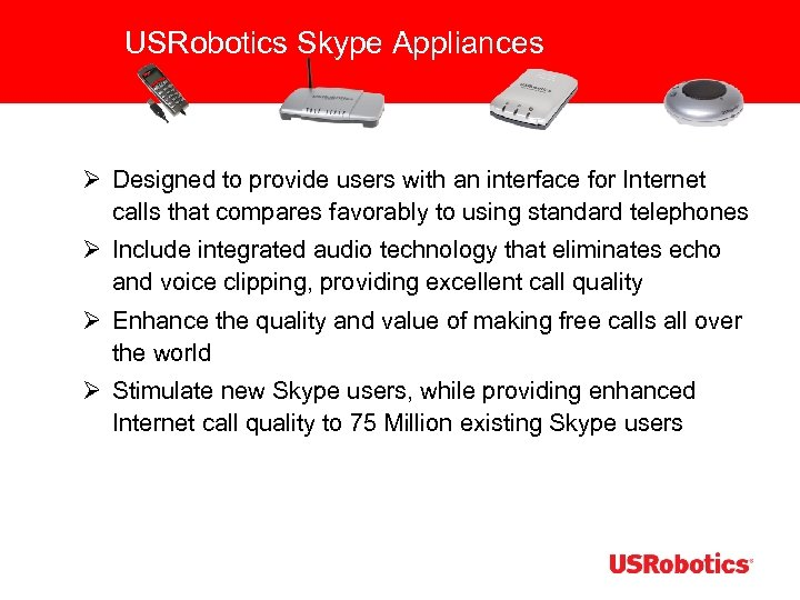 USRobotics Skype Appliances Ø Designed to provide users with an interface for Internet calls