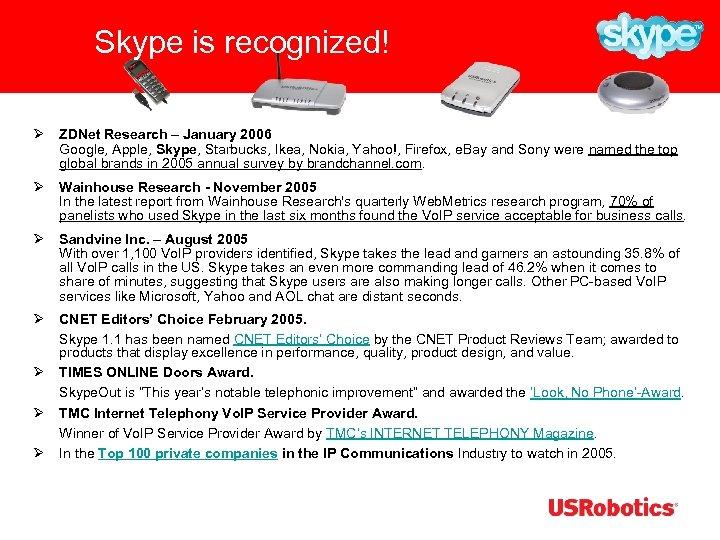 Skype is recognized! Ø ZDNet Research – January 2006 Google, Apple, Skype, Starbucks, Ikea,
