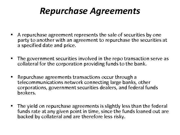 Repurchase Agreements • A repurchase agreement represents the sale of securities by one party