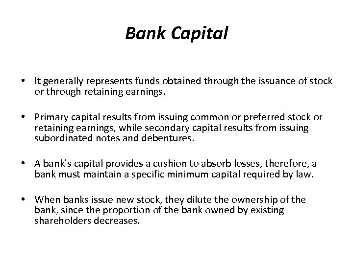 Bank Capital • It generally represents funds obtained through the issuance of stock or