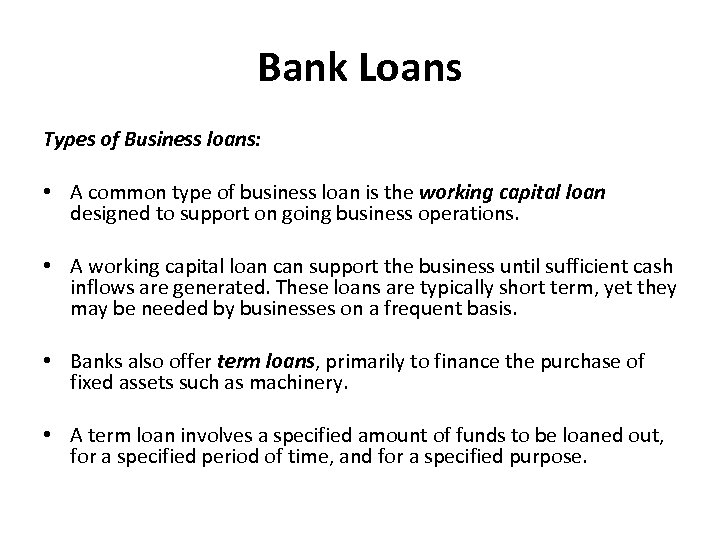 Bank Loans Types of Business loans: • A common type of business loan is