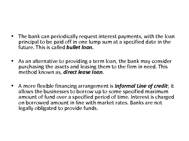 • The bank can periodically request interest payments, with the loan principal to