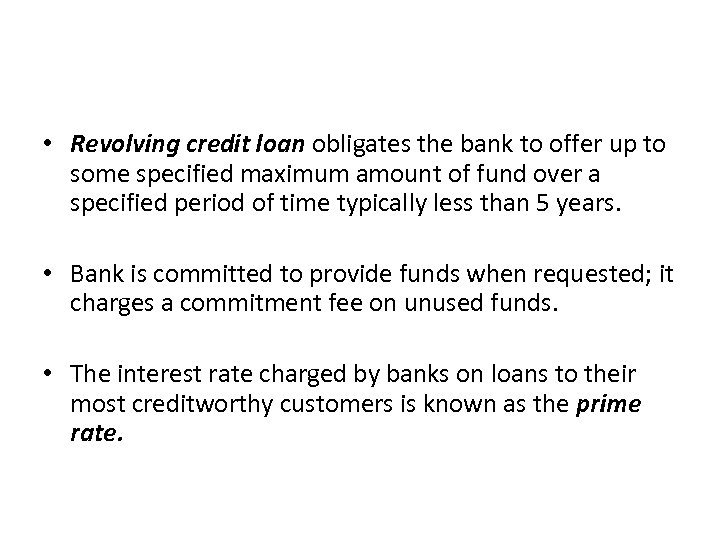 • Revolving credit loan obligates the bank to offer up to some specified