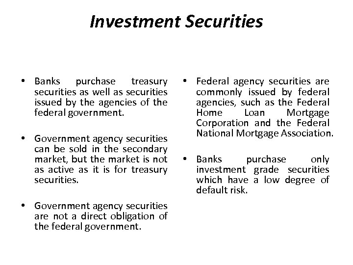 Investment Securities • Banks purchase treasury securities as well as securities issued by the