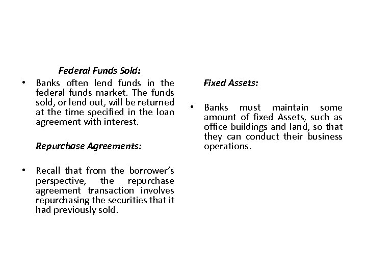 Federal Funds Sold: • Banks often lend funds in the federal funds market. The