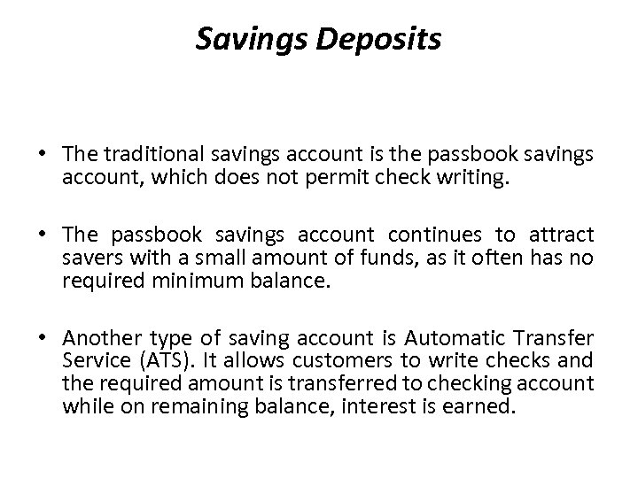 Savings Deposits • The traditional savings account is the passbook savings account, which does