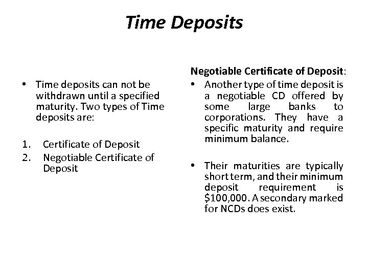 Time Deposits • Time deposits can not be withdrawn until a specified maturity. Two
