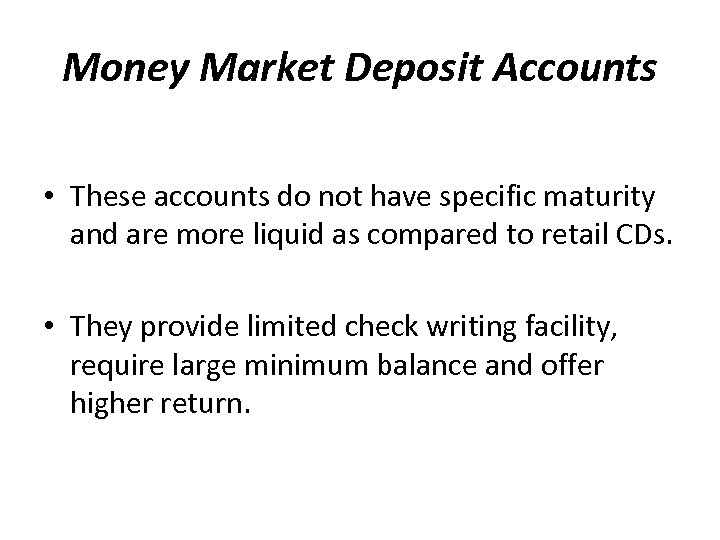 Money Market Deposit Accounts • These accounts do not have specific maturity and are