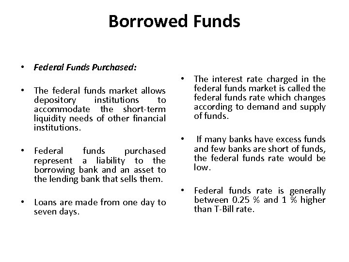 Borrowed Funds • Federal Funds Purchased: • The federal funds market allows depository institutions