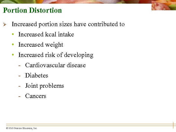 Portion Distortion Ø Increased portion sizes have contributed to • Increased kcal intake •