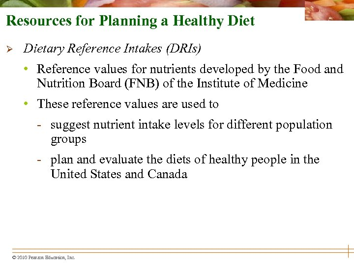 Resources for Planning a Healthy Diet Ø Dietary Reference Intakes (DRIs) • Reference values