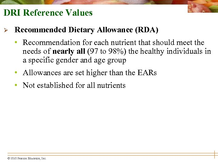 DRI Reference Values Ø Recommended Dietary Allowance (RDA) • Recommendation for each nutrient that