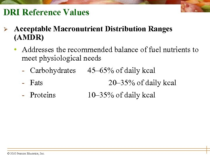 DRI Reference Values Ø Acceptable Macronutrient Distribution Ranges (AMDR) • Addresses the recommended balance