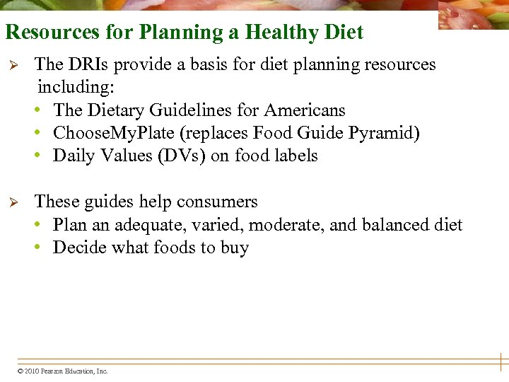 Resources for Planning a Healthy Diet Ø The DRIs provide a basis for diet