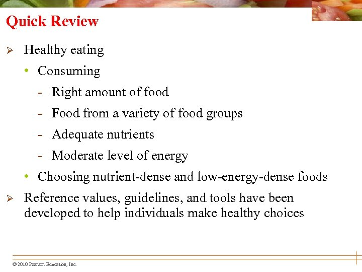 Quick Review Ø Healthy eating • Consuming - Right amount of food - Food