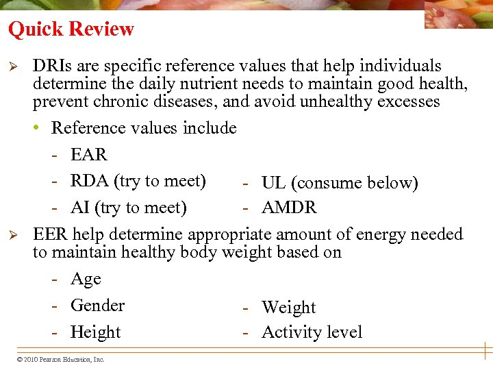 Quick Review Ø Ø DRIs are specific reference values that help individuals determine the