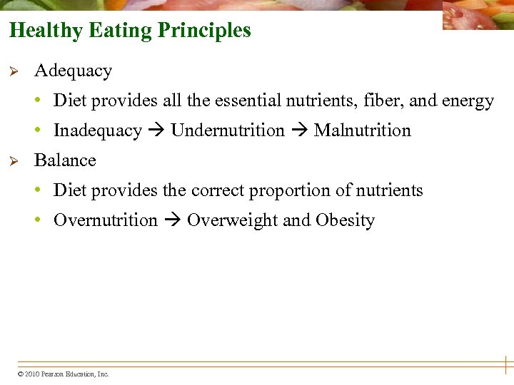 Healthy Eating Principles Ø Adequacy • Diet provides all the essential nutrients, fiber, and