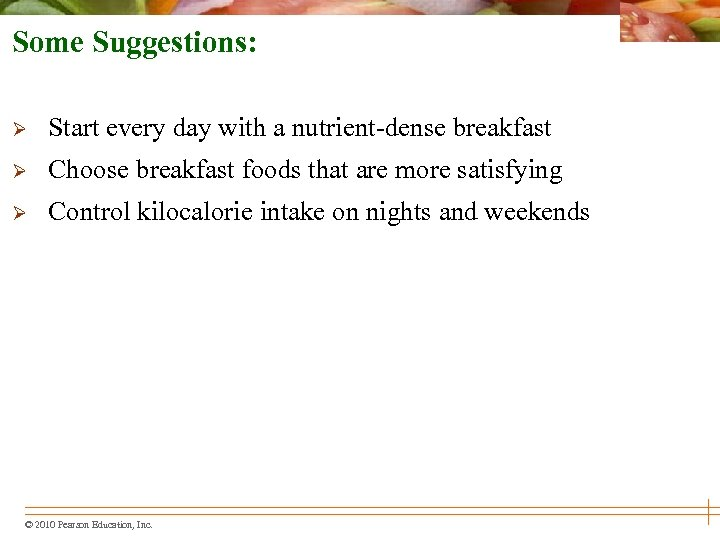 Some Suggestions: Ø Start every day with a nutrient-dense breakfast Ø Choose breakfast foods